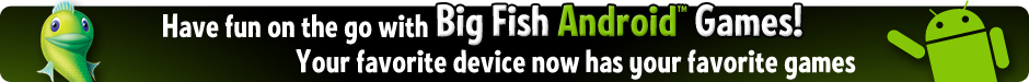 Big Fish Games for Android!